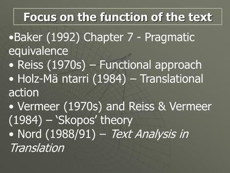 Baker (1992) Chapter 7 - Pragmatic equivalence Reiss (1970s) – Functional approach Holz-Mä ntarri (1984) – Translational action Vermeer (1970s) and Reiss.