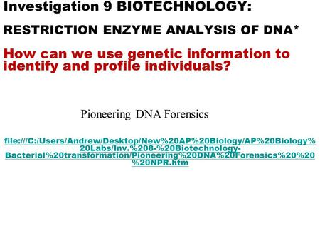 Investigation 9 BIOTECHNOLOGY: RESTRICTION ENZYME ANALYSIS OF DNA