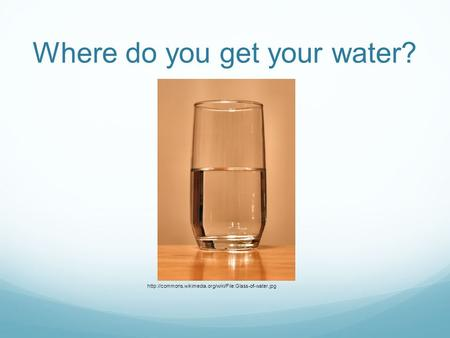 Where do you get your water?