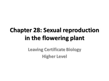 Chapter 28: Sexual reproduction in the flowering plant