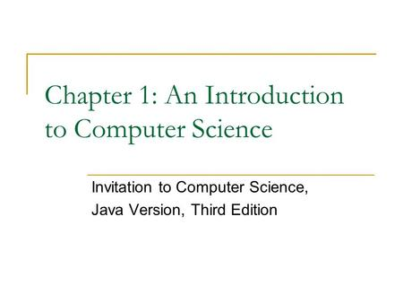 Chapter 1: An Introduction to Computer Science Invitation to Computer Science, Java Version, Third Edition.