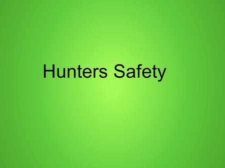 Hunters Safety. Be Prepared ● Weather you are going out for a few hours or a two week adventure in the woods ● ALWAYS BE PREPARED.