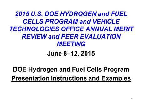 1 2015 U.S. DOE HYDROGEN and FUEL CELLS PROGRAM and VEHICLE TECHNOLOGIES OFFICE ANNUAL MERIT REVIEW and PEER EVALUATION MEETING June 8–12, 2015 DOE Hydrogen.