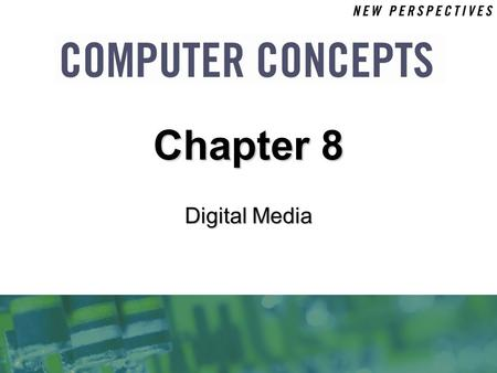 Digital Media Chapter 8. 8 Chapter 8: Digital Media2 Chapter Contents  Section A: Digital Sound  Section B: Bitmap Graphics  Section C: Vector and.