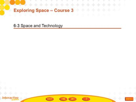 6-3 Space and Technology Exploring Space – Course 3.
