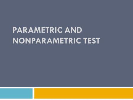 PARAMETRIC AND NONPARAMETRIC TEST. Parametric Test  If the information about the population is completely known by means of its parameters then statistical.