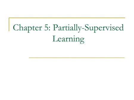 Chapter 5: Partially-Supervised Learning