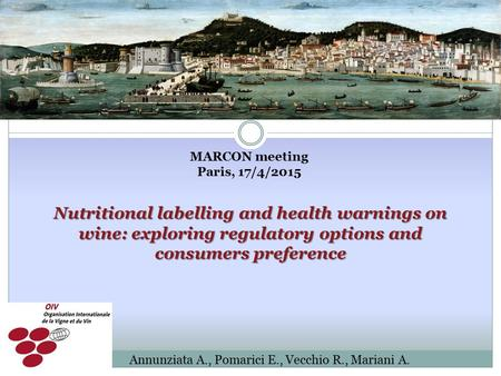 MARCON meeting Paris, 17/4/2015 Nutritional labelling and health warnings on wine: exploring regulatory options and consumers preference Annunziata A.,