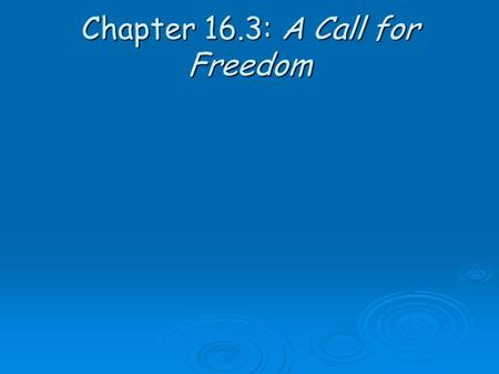 Chapter 16.3: A Call for Freedom