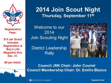1 2014 Join Scout Night Thursday, September 11 th Registration Fees: $13 per Scout includes Registration & Boy's Life Magazine thru Dec. 31. $9 per Adult.