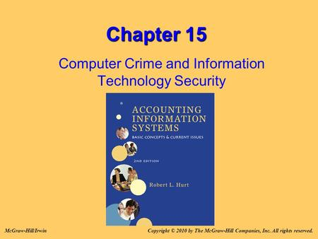 Chapter 15 Computer Crime and Information Technology Security Copyright © 2010 by The McGraw-Hill Companies, Inc. All rights reserved.McGraw-Hill/Irwin.