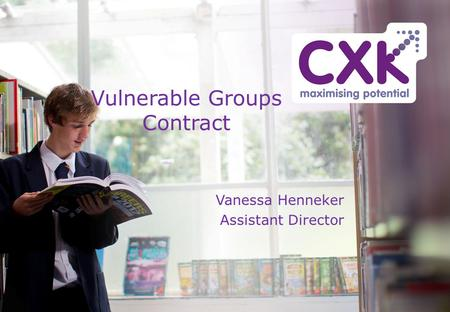 Vulnerable Groups Contract Vanessa Henneker Assistant Director.