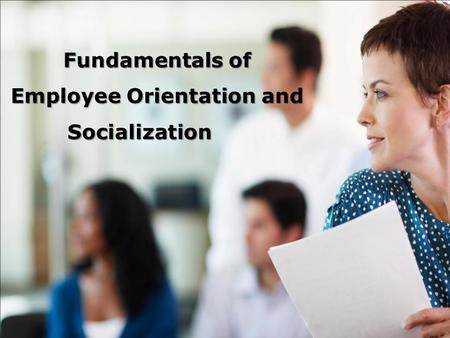 Pragya Gupta. 1 Fundamentals of Employee Orientation and Socialization.