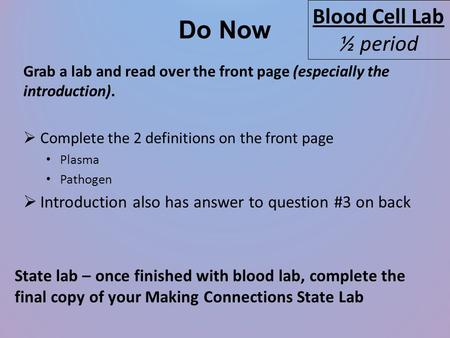 Do Now Grab a lab and read over the front page (especially the introduction).  Complete the 2 definitions on the front page Plasma Pathogen  Introduction.