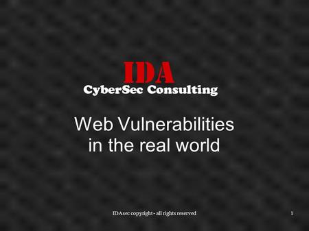 IDAsec copyright - all rights reserved1 Web Vulnerabilities in the real world.