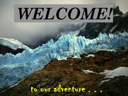 Better Grades in Less Time WELCOME! to our adventure...