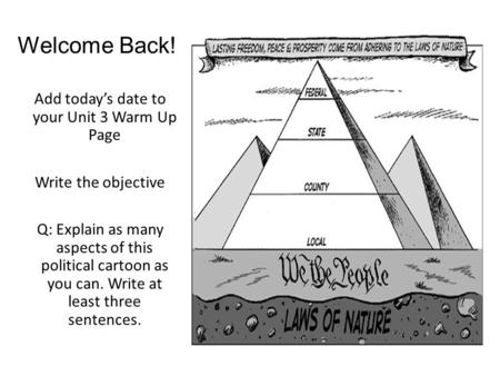 Welcome Back! Add today's date to your Unit 3 Warm Up Page Write the objective Q: Explain as many aspects of this political cartoon as you can. Write at.