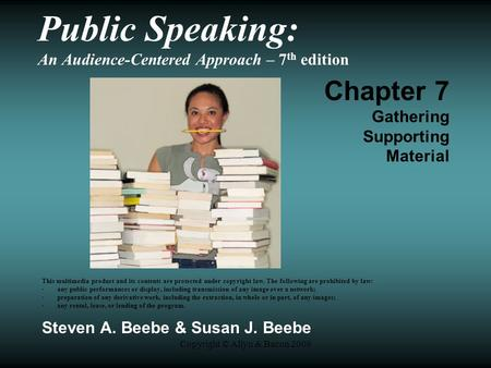 Copyright © Allyn & Bacon 2009 Public Speaking: An Audience-Centered Approach – 7 th edition Chapter 7 Gathering Supporting Material This multimedia product.