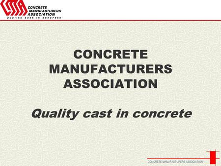 CONCRETE MANUFACTURERS ASSOCIATION CONCRETE MANUFACTURERS ASSOCIATION Quality cast in concrete.