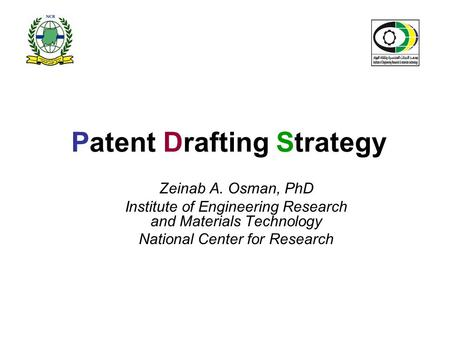 Patent Drafting Strategy Zeinab A. Osman, PhD Institute of Engineering Research and Materials Technology National Center for Research.