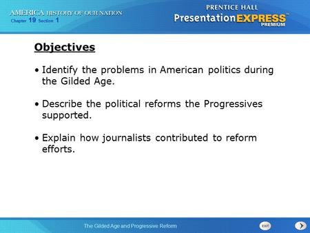 Objectives Identify the problems in American politics during the Gilded Age. Describe the political reforms the Progressives supported. Explain how journalists.