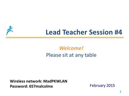 Lead Teacher Session #4 1 February 2015 Welcome! Please sit at any table Wireless network: MadPKWLAN Password: 657malcolmx.