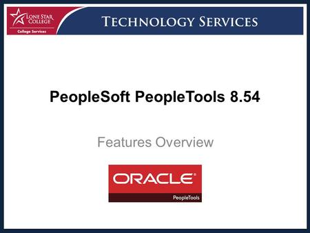 Features Overview PeopleSoft PeopleTools 8.54. PeopleTools Overview PeopleTools provides the underlying technology for PeopleSoft applications. All PeopleSoft.