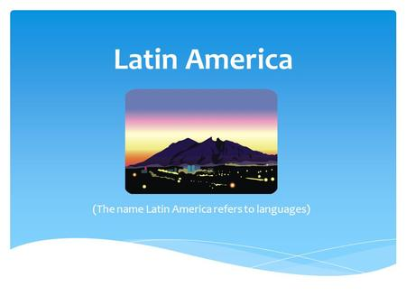 (The name Latin America refers to languages)