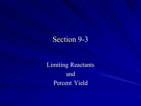 Section Section 9-3 Limiting Reactants and Percent Yield.