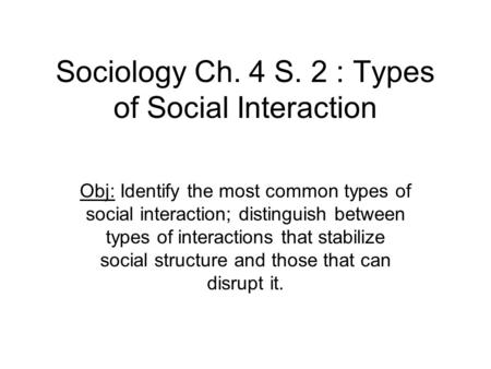 Sociology Ch. 4 S. 2 : Types of Social Interaction