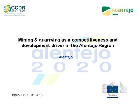 Alentejo Mining & quarrying as a competitiveness and development driver in the Alentejo Region BRUSSELS 13.01.2015.