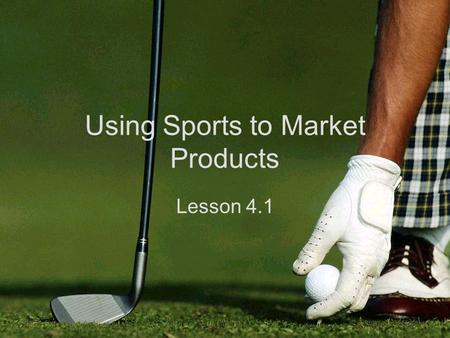 Using Sports to Market Products Lesson 4.1. Women of Soccer.