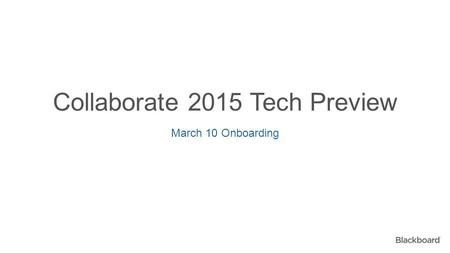 Collaborate 2015 Tech Preview March 10 Onboarding.