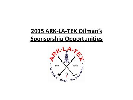 2015 ARK-LA-TEX Oilman's Sponsorship Opportunities.