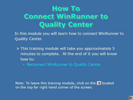 How To Connect WinRunner to Quality Center In this module you will learn how to connect WinRunner to Quality Center.  This training module will take you.