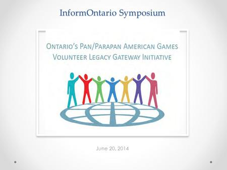 InformOntario Symposium June 20, 2014. VISION To create a dynamic online volunteering community that will motivate, inspire and celebrate volunteering.