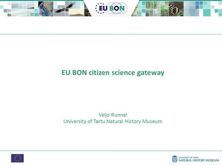 EU BON citizen science gateway Veljo Runnel University of Tartu Natural History Museum.