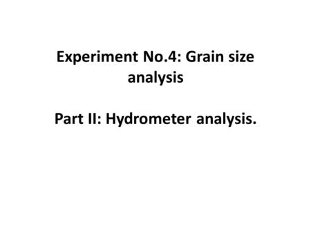 Experiment No.4: Grain size analysis Part II: Hydrometer analysis.