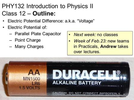 "PHY132 Introduction to Physics II Class 12 – Outline: Electric Potential Difference: a.k.a. ""Voltage"" Electric Potential of: – Parallel Plate Capacitor."