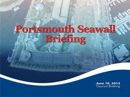 1. 2 Briefing Purpose To provide an update of the existing condition of the Portsmouth Seawall and to indicate the status of future projects.