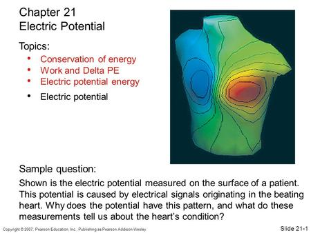 Copyright © 2007, Pearson Education, Inc., Publishing as Pearson Addison-Wesley. Conservation of energy Work and Delta PE Electric potential energy Electric.
