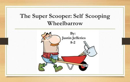 The Super Scooper: Self Scooping Wheelbarrow