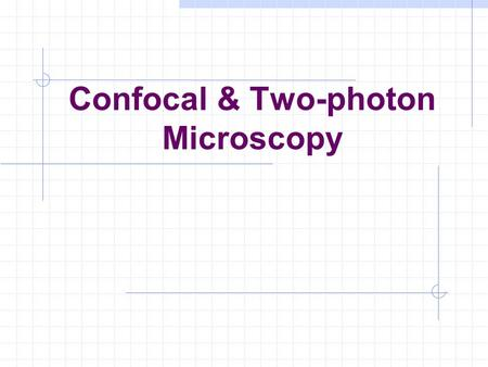 Confocal & Two-photon Microscopy. Contents 1.Two-Photon Microscopy : Basic principles and Architectures 2. Resolution and Contrast in Confocal and Two-Photon.