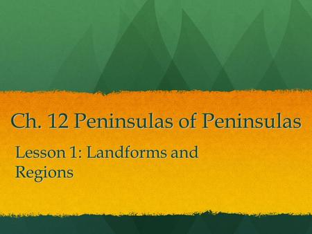 Ch. 12 Peninsulas of Peninsulas