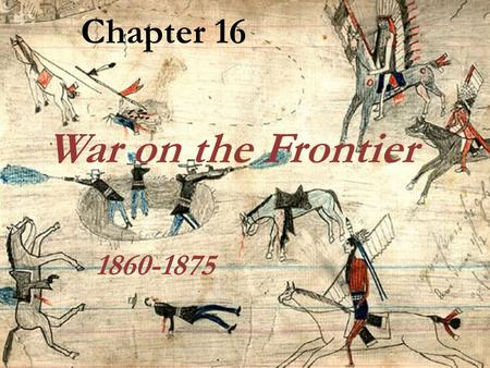 Chapter 16 War on the Frontier 1860-1875.