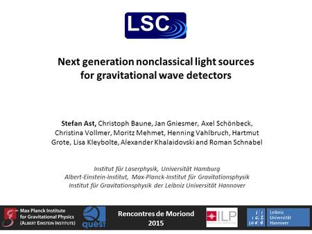 Next generation nonclassical light sources for gravitational wave detectors Stefan Ast, Christoph Baune, Jan Gniesmer, Axel Schönbeck, Christina Vollmer,