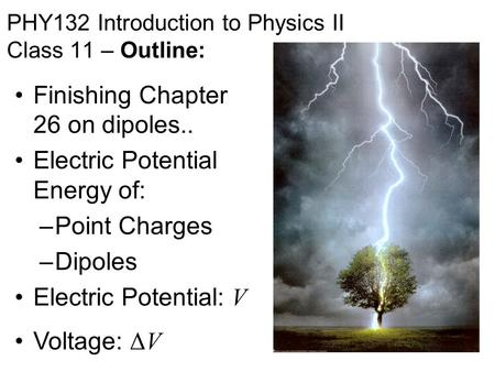 PHY132 Introduction to Physics II Class 11 – Outline: Finishing Chapter 26 on dipoles.. Electric Potential Energy of: –Point Charges –Dipoles Electric.