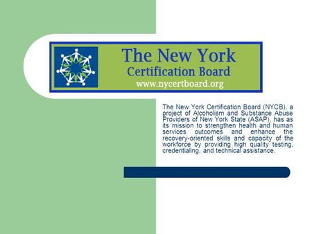 The New York Certification Board (NYCB), a project of Alcoholism and Substance Abuse Providers of New York State (ASAP), has as its mission to strengthen.