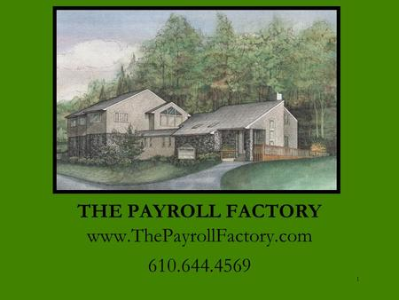1 THE PAYROLL FACTORY www.ThePayrollFactory.com 610.644.4569.