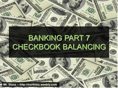 BANKING PART 7 CHECKBOOK BALANCING Mr. Stasa –